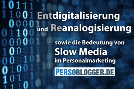 Entdigitalisierung und Reanalogisierung - sowie die Bedeutung von Slow Media im Personalmarketing